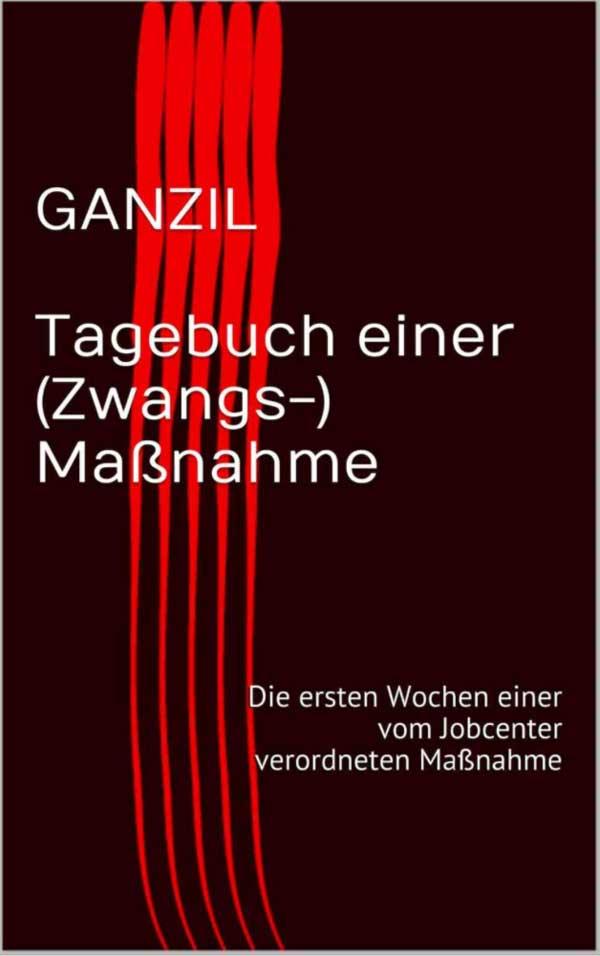 Titelseite von GANZIL - Tagebuch einer (Zwangs-) Maßnahme
